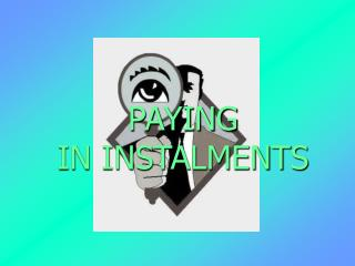 PAYING  IN INSTALMENTS