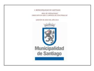 I. MUNICIPALIDAD DE SANTIAGO ÁREA DE OPERACIONES DIRECCIÓN DE ASEO Y LIMPIEZA DE VÍAS PÚBLICAS