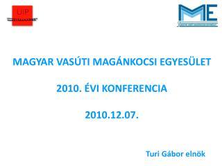 MAGYAR VASÚTI MAGÁNKOCSI EGYESÜLET 2010. ÉVI KONFERENCIA 2010.12.07.