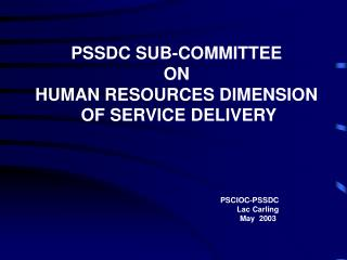 PSSDC SUB-COMMITTEE  ON  HUMAN RESOURCES DIMENSION  OF SERVICE DELIVERY