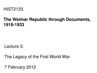 Lecture 3:  The Legacy of the First World War 7 February 2012