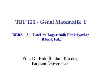 TBF 121 - Genel Matematik  I DERS – 5 :  Üstel  ve Logaritmik Fonksiyonlar  Bileşik Faiz