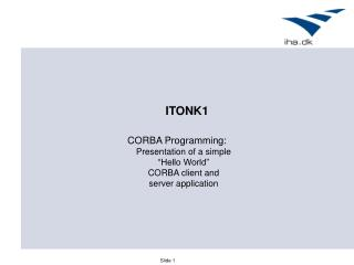 "CORBA Programming: Presentation of a simple ""Hello World"" CORBA client and  server application"