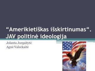 �Amerikieti�kas  i�skirtinumas �.  JAV politin? ideologija