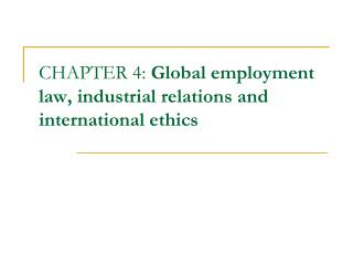 CHAPTER 4:  Global employment law, industrial relations and international ethics