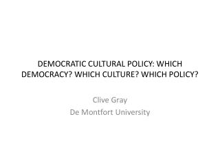 DEMOCRATIC CULTURAL POLICY: WHICH DEMOCRACY? WHICH CULTURE? WHICH POLICY?