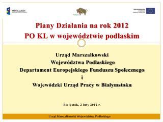 Plany Działania na rok 2012  PO KL w województwie podlaskim Urząd Marszałkowski