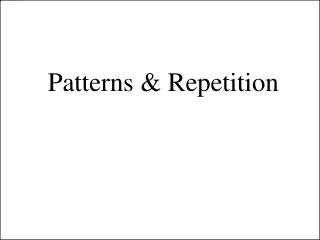 Patterns & Repetition