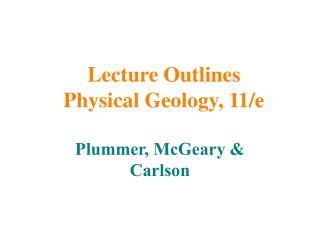 Lecture Outlines Physical Geology, 11/e