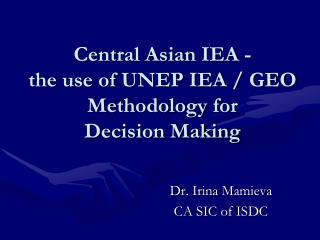 Central Asian IEA - the use of UNEP IEA / GEO Methodology for  Decision Making