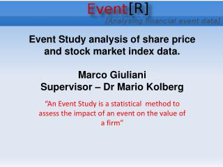 """An Event Study is a statistical  method to assess the impact of an event on the value of a firm"""
