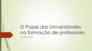 O Papel das Universidades na formação de professores.