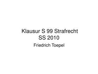Klausur S 99 Strafrecht SS 2010