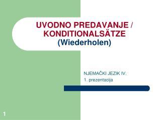 UVODNO PREDAVANJE /  KONDITIONALSÄTZE ( Wiederholen )