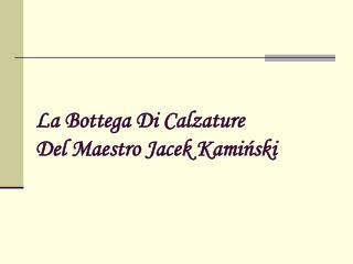La Bottega Di Calzature Del Maestro Jacek Kamiński