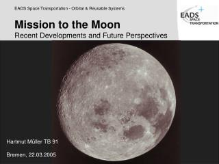 Mission to the Moon Recent Developments and Future Perspectives