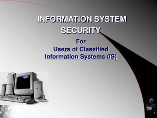 For Users of Classified Information Systems (IS)