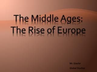 The Middle Ages:  The Rise of Europe