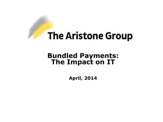 Bundled  Payments: The Impact on  IT April, 2014