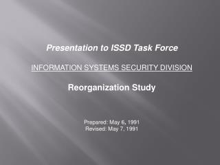 Presentation to ISSD Task Force  INFORMATION SYSTEMS SECURITY DIVISION Reorganization Study