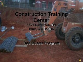Construction Training Center 1171 Dave Cole Rd Blair, S.C. 29015