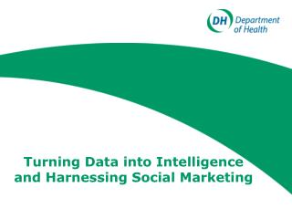 Turning Data into Intelligence and Harnessing Social Marketing