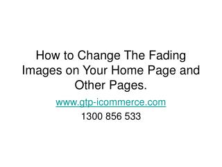 How to Change The Fading Images on Your Home Page and Other Pages.