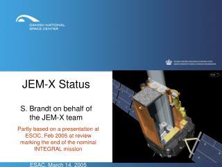 JEM-X Status S. Brandt on behalf of  the JEM-X team