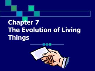 Chapter 7 The Evolution of Living Things