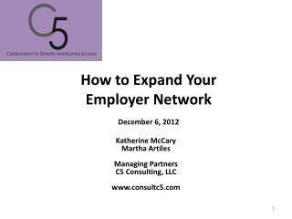 How to Expand Y our  Employer Network  December 6, 2012