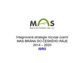 Integrovaná strategie rozvoje území  MAS BRÁNA DO ČESKÉHO RÁJE 2014 – 2020 ISRÚ
