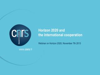 Horizon 2020 and  the International cooperation  Webinar on Horizon 2020, November 7th 2013