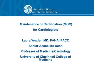Maintenance of Certification (MOC)  for Cardiologists Laura Wexler, MD, FAHA, FACC
