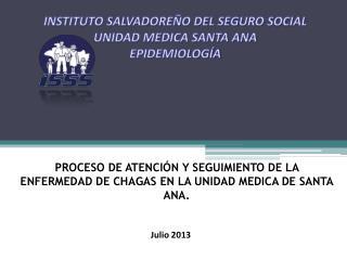 PROCESO DE ATENCIÓN Y SEGUIMIENTO DE LA ENFERMEDAD DE CHAGAS EN LA UNIDAD MEDICA DE SANTA ANA.