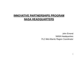 INNOVATIVE PARTNERSHIPS PROGRAM NASA HEADQUARTERS John Emond NASA Headquarters