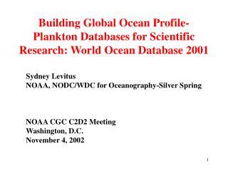 Sydney Levitus NOAA, NODC/WDC for Oceanography-Silver Spring  NOAA CGC C2D2 Meeting