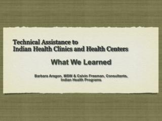 Technical Assistance to   Indian Health Clinics and Health Centers