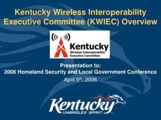 Kentucky Wireless Interoperability Executive Committee (KWIEC) Overview