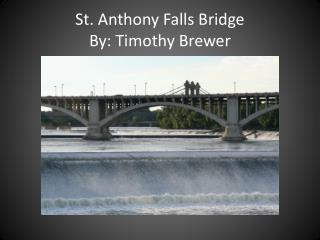 St. Anthony Falls Bridge By: Timothy Brewer