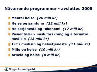 N�v�rende programmer - avsluttes 2005