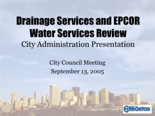 Drainage Services and EPCOR Water Services Review City Administration Presentation