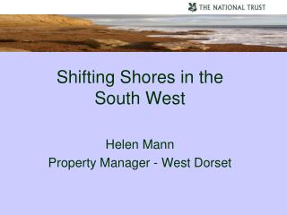 Shifting Shores in the South West Helen Mann Property Manager - West Dorset