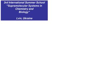 "3rd International Summer School ""Supramolecular Systems in Chemistry and Biology"" Lviv, Ukraine"