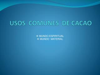 USOS  COMUNES  DE CACAO