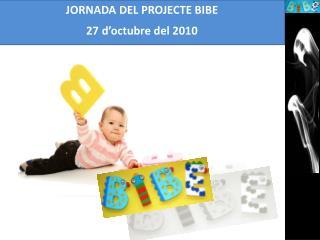 JORNADA DEL PROJECTE BIBE 27 d�octubre del 2010