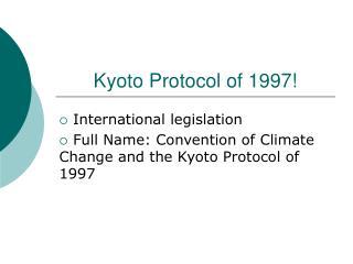 Kyoto Protocol of 1997!