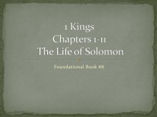 1 Kings Chapters 1-11  The Life of Solomon