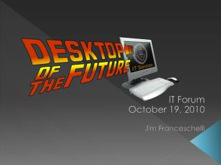 IT Forum October 19, 2010 Jim Franceschelli