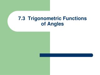7.3  Trigonometric Functions  of Angles