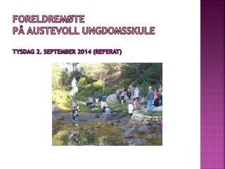 FORELDREMØTE  på Austevoll  ungdomsskule Tysdag  2. september  2014 (Referat)